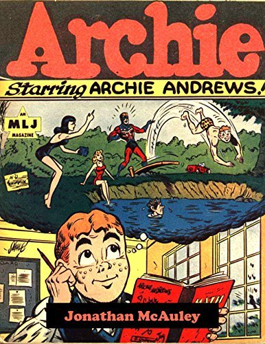 ARCHIE VOL. 1: THE ORIGINAL FIRST ARCHIE ANDREWS COMICS FROM THE 1940s: MEET ARCHIE, BETTY, JUGHEAD AND VERONICA FOR THE VERY FIRST TIME! OVER 200 PAGES ... MISADVENTURES and ROMANCE