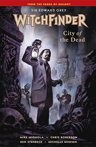 Sir Edward Grey, Witchfinder, Vol. 4: City of the Dead