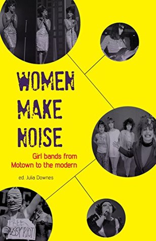 Women Make Noise: Girl Bands from Motown to the Modern
