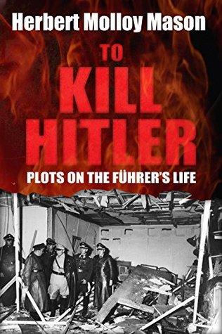 To Kill Hitler: Plots on the Führer's Life