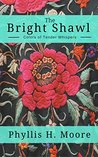 The Bright Shawl by Phyllis H. Moore