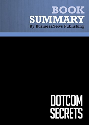 Summary: DotCom Secrets - Russell Brunson: The Underground Playbook for Growing Your Company Online