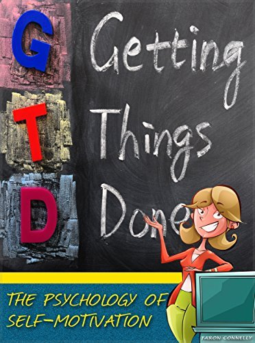 Getting Things Done: The Psychology Of Self-Motivation.(Self Help Through Stress Management In Everyday Life and Parenting)