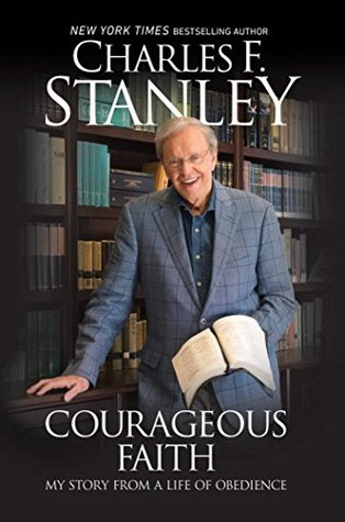 Courageous Faith: My Story From a Life of Obedience by Charles F. Stanley