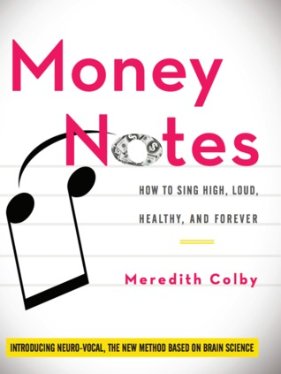 Money Notes: How to Sing High, Loud, Healthy, and Forever