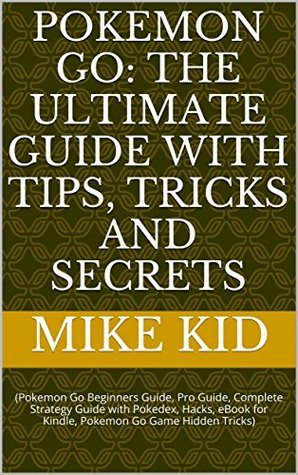 Pokemon Go: The Ultimate Guide with Tips, Tricks and Secrets: (Pokemon Go Beginners Guide, Pro Guide, Complete Strategy Guide with Pokedex, Hacks, eBook for Kindle, Pokemon Go Game Hidden Tricks)