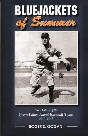 Bluejackets Of Summer: The History Of The Great Lakes Naval Baseball Team 1942 1945