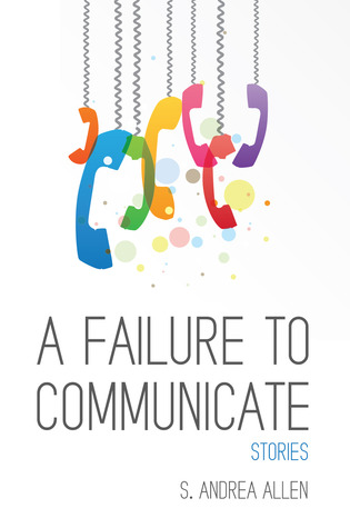 A Failure to Communicate by S. Andrea Allen