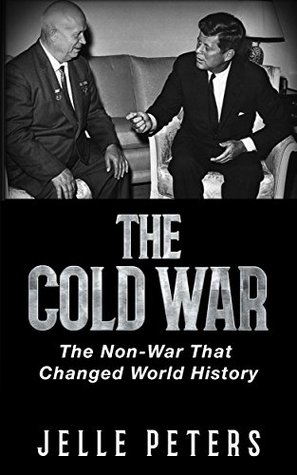 The Cold War: The Non-War That Changed World History (Space Race, Cuban Missile Crisis, Kennedy, Khrushchev, Nuclear War, Soviet Union, Communism, Gorbachev, Perestroika, Glasnost)