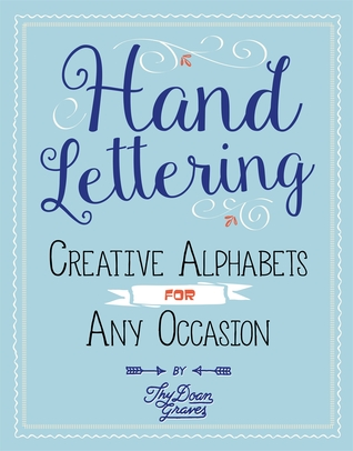 Hand Lettering Creative Alphabets For Any Occasion Plus How To Get