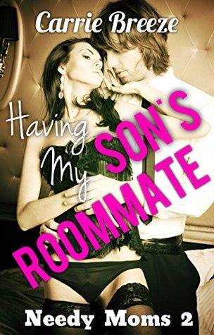Having My Son's Roommate (Needy Moms Book 2)