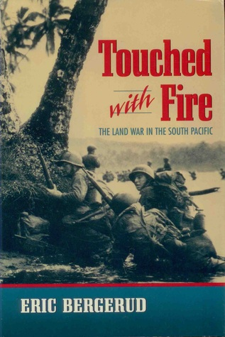 Touched With Fire The Land War In The South Pacific By Eric M Bergerud