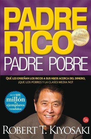 Padre Rico, padre pobre. Qué les enseñan los ricos a sus hijos acerca del dinero, ¡que las clases media y pobre no!. Qué les enseñan los ricos a sus hijos acerca del dinero, ¡que las clases media y pobre no!