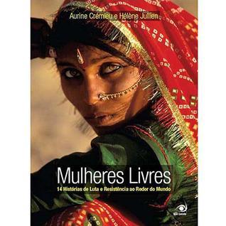 Mulheres Livres 14 Histórias de Luta e Resistência ao Redor do Mundo