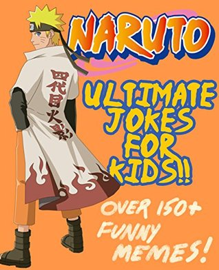 Naruto Ultimate Jokes Memes For Kids Over 150 Hilarious Clean