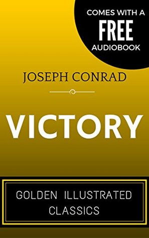 Victory: By Joseph Conrad - Illustrated (Comes with a Free Audiobook)