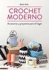 Crochet moderno : accesorios y proyectos para el hogar