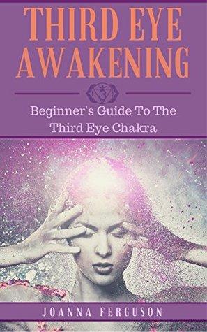 Third Eye: Awakening Your Third Eye Chakra: Beginner's Guide