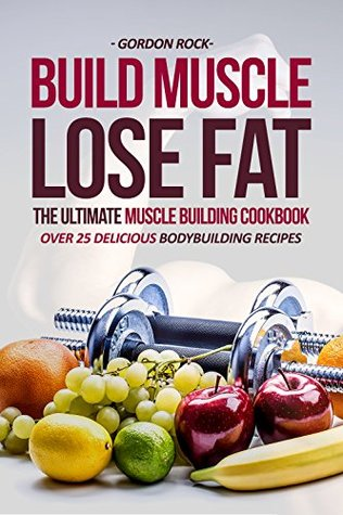 Build muscle lose fat the ultimate muscle building cookbook over 31584491 forumfinder Choice Image
