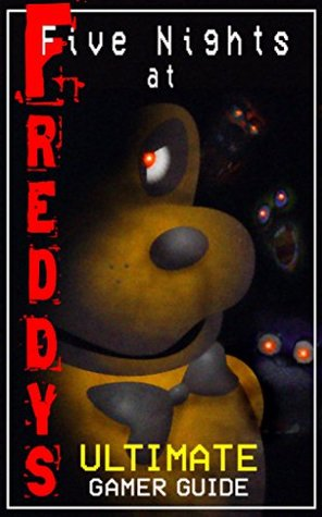 Five Nights at Freddy's: Ultimate Game Guide: Easy Guide to