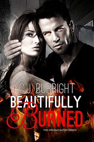 Beautifully Burned (The Dreamcaster Series Book 2)