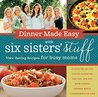 Dinner Made Easy with Six Sisters' Stuff by Six Sisters