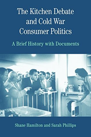Kitchen Debate and Cold War Consumer Politics (The Bedford Series in History and Culture)