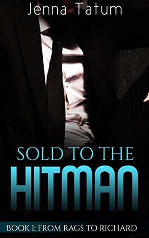 Sold To The Hitman Book 1 From Rags To Richard (An Alpha Billionaire Romance Series) by Jenna Tatum