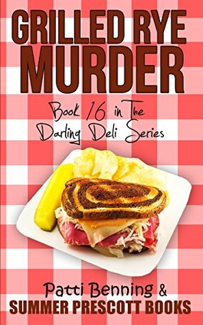 Grilled Rye Murder: Book 16 in The Darling Deli Series