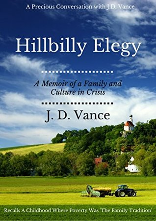Hillbilly Elegy: A Memoir of a Family and Culture in Crisis: Recalls A Childhood Where Poverty Was 'The Family Tradition'