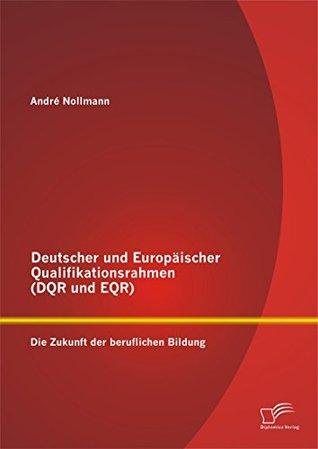 Deutscher und Europäischer Qualifikationsrahmen (DQR und EQR): Die Zukunft der beruflichen Bildung