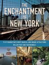 The Enchantment of New York: 75 of Manhattan's Most Magical and Unique Attractions