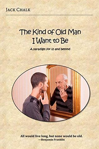 The Kind of Old Man I Want to Be: A paradigm for 65 and beyond