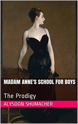 Madam Anne's School for Boys :Book Two: The Prodigy