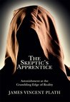 The Skeptic's Apprentice: Astonishment at the Crumbling Edge of Reality