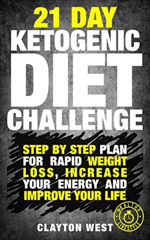 Ketogenic Diet: 21 Day Ketogenic Diet Challenge - Step by Step Plan for Rapid Weight Loss, Increase your Energy and Improve Your Life Lose Up To a Pound ... diet mistakes, diet plan,diet guide)