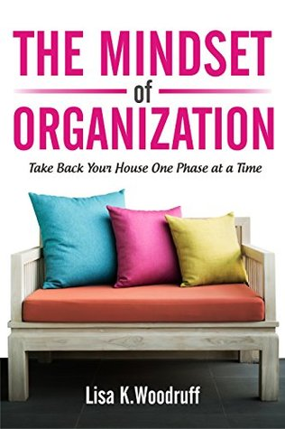The Mindset of Organization: Take Back Your House One Phase at a ...