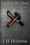 Forged by Steel (Steel Corps #3)