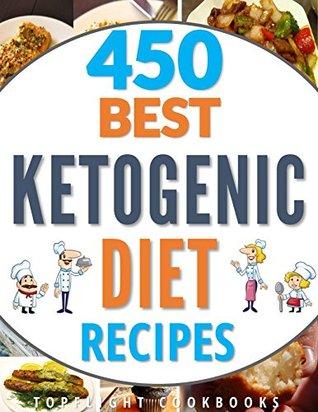 KETOGENIC DIET: KETOGENIC DIET FOR BEGINNERS: KETOGENIC COOKBOOK: 450 Best Ketogenic Diet Recipes