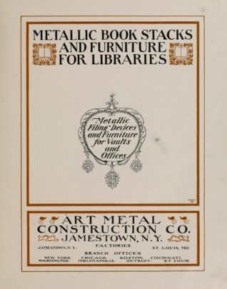 Metallic Book Stacks and Furniture for Libraries: Metallic Filing Devices and Furniture for Vaults and Offices