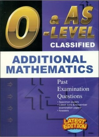 GCE O Level Classified Additional Mathematics - 1995 to 2014 June and November Past Examination Questions with Answers.