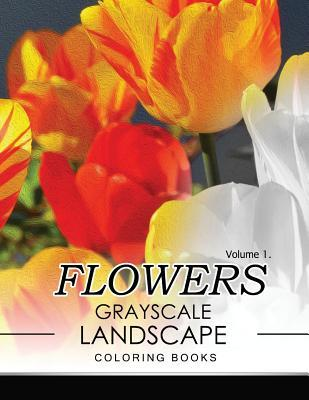 Flowers Grayscale Landscape Coloing Books Volume 1