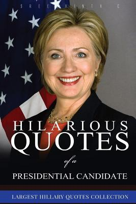 Hilarious Quotes of a Presidential Candidate: Largest Hillary Clinton Quotes Collection