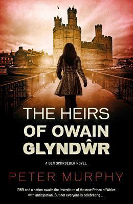 The Heirs of Owain Glyndŵr (Ben Schroeder, #4)