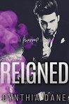 Reigned by Cynthia Dane