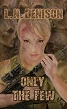 Only The Few by L.N. Denison