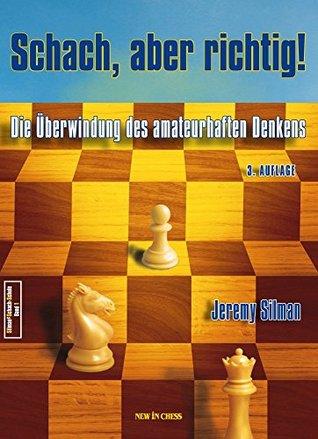 Schach, aber richtig!: Die Überwindung des amateurhaften Denkens