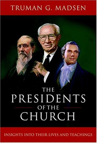 The Presidents of the Church by Truman G. Madsen