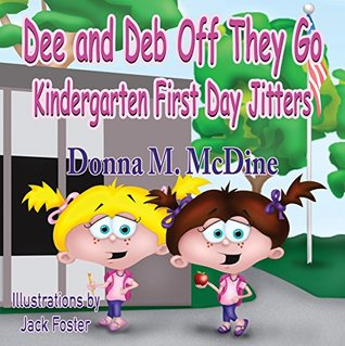 Dee and Deb, Off They Go: Kindergarten First Day Jitters