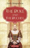 The Duke and the Duchess by Lady Aingealicia
